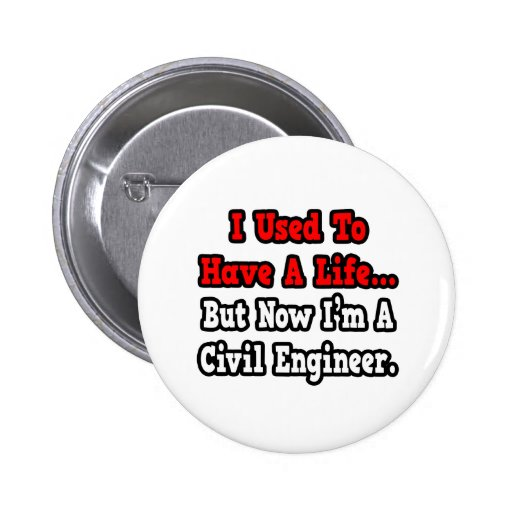 I Used to Have a Life...Civil Engineer Pinback Buttons