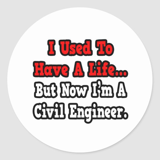 I Used to Have a Life...Civil Engineer Classic Round Sticker