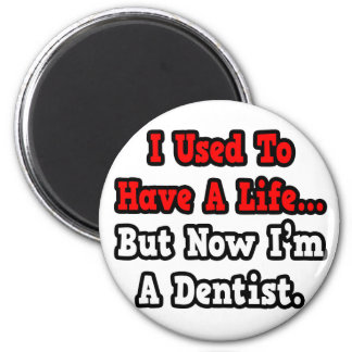 I Used to Have a Life...Dentist Magnet