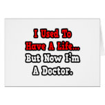 I Used to Have a Life...Doctor Card