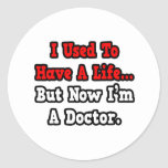 I Used to Have a Life...Doctor Round Stickers