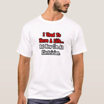 I Used to Have a Life...Electrician T-Shirt
