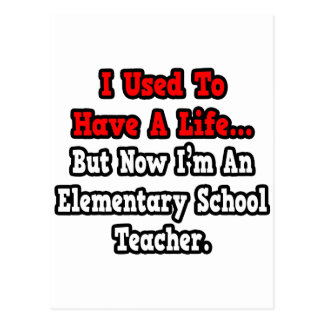 I Used to Have a Life..Elementary School Teacher Postcard