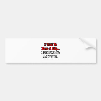 I Used to Have a Life...Farmer Bumper Sticker