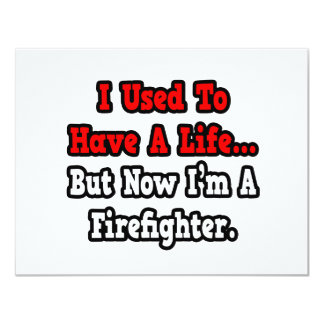 I Used to Have a Life...Firefighter 4.25x5.5 Paper Invitation Card