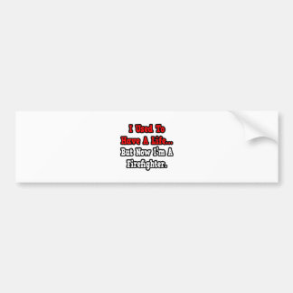 I Used to Have a Life...Firefighter Car Bumper Sticker
