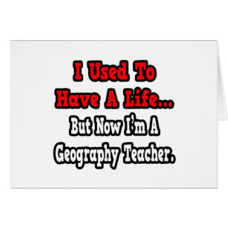 I Used to Have a Life...Geography Teacher Card