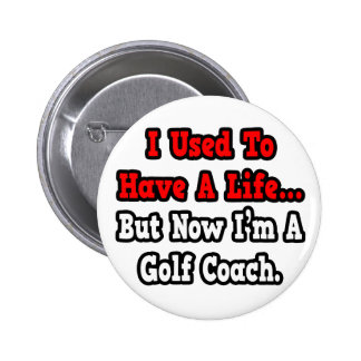 I Used to Have a Life...Golf Coach 2 Inch Round Button