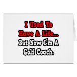 I Used to Have a Life...Golf Coach Greeting Card