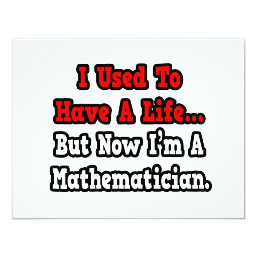 I Used to Have a Life...Mathematician 4.25x5.5 Paper Invitation Card