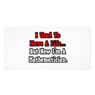 I Used to Have a Life...Mathematician Customized Photo Card