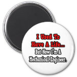 I Used to Have a Life...Mechanical Engineer Magnet
