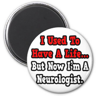 I Used to Have a Life...Neurologist 2 Inch Round Magnet