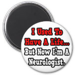 I Used to Have a Life...Neurologist Magnets