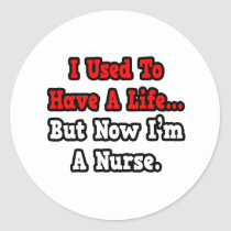 I Used to Have a Life...Nurse Round Stickers