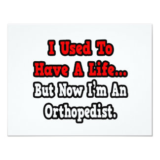 I Used to Have a Life...Orthopedist 4.25x5.5 Paper Invitation Card