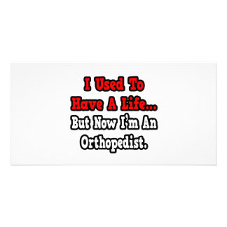 I Used to Have a Life...Orthopedist Picture Card