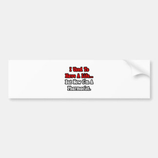 I Used to Have a Life...Pharmacist Bumper Sticker