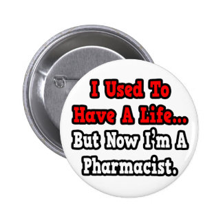 I Used to Have a Life...Pharmacist Pinback Button