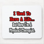 I Used to Have a Life...Physical Therapist Mouse Pads