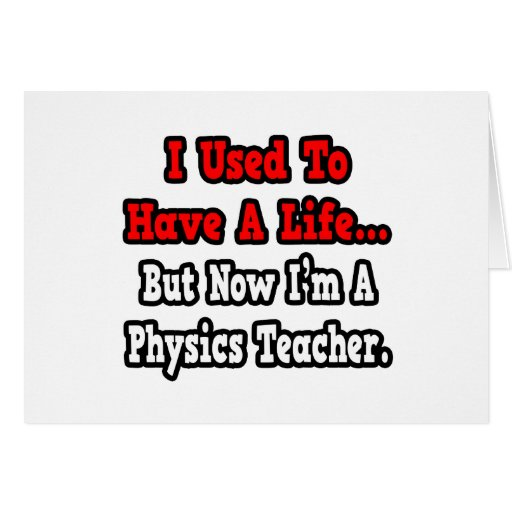 I Used to Have a Life...Physics Teacher Greeting Card