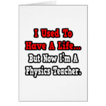 I Used to Have a Life...Physics Teacher Greeting Cards