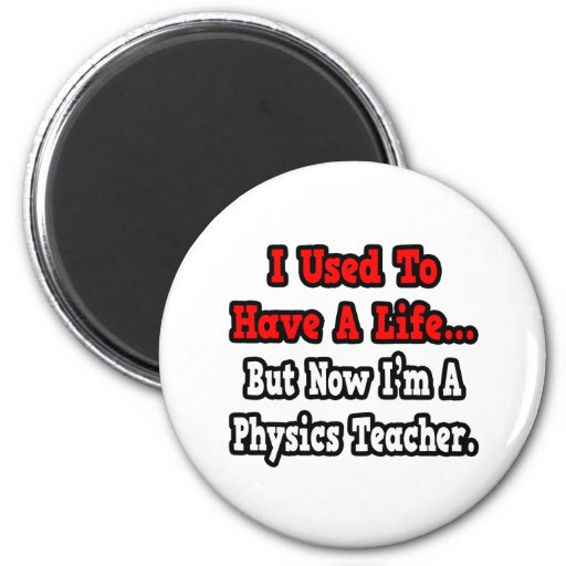I Used to Have a Life...Physics Teacher Refrigerator Magnets