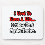 I Used to Have a Life...Physics Teacher Mousepad