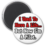I Used to Have a Life...Pilot Fridge Magnet