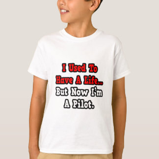 I Used to Have a Life...Pilot T-Shirt