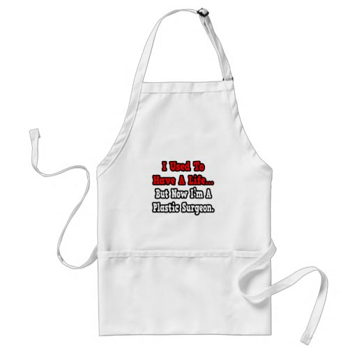 I Used to Have a Life...Plastic Surgeon Adult Apron