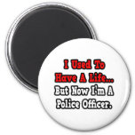 I Used to Have a Life...Police Officer Fridge Magnets
