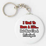 I Used to Have a Life...Principal Keychains