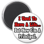 I Used to Have a Life...Principal Magnet