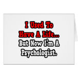 I Used to Have a Life...Psychologist Greeting Card