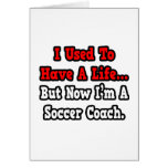 I Used to Have a Life...Soccer Coach Greeting Cards