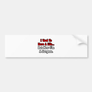 I Used to Have a Life Surgeon Bumper Sticker