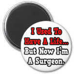I Used to Have a Life...Surgeon Refrigerator Magnet