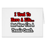 I Used to Have a Life...Tennis Coach Greeting Cards