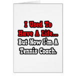 I Used to Have a Life...Tennis Coach Greeting Card
