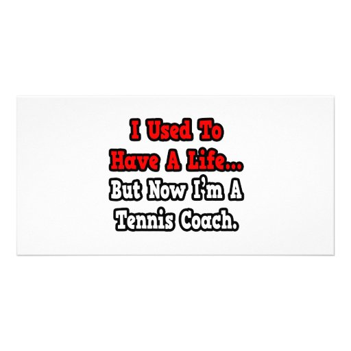 I Used to Have a Life...Tennis Coach Customized Photo Card