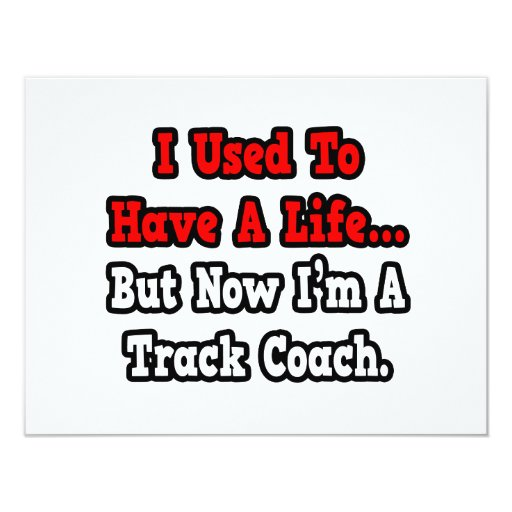 I Used to Have a Life...Track Coach 4.25x5.5 Paper Invitation Card