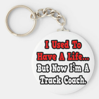 I Used to Have a Life Track Coach Keychain