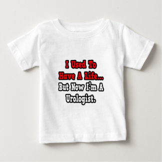 I Used to Have a Life...Urologist Baby T-Shirt