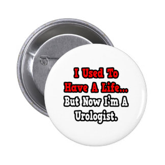 I Used to Have a Life...Urologist Pinback Buttons