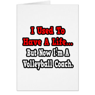 I Used to Have a Life...Volleyball Coach Card