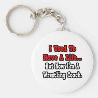 I Used to Have a Life...Wrestling Coach Keychain