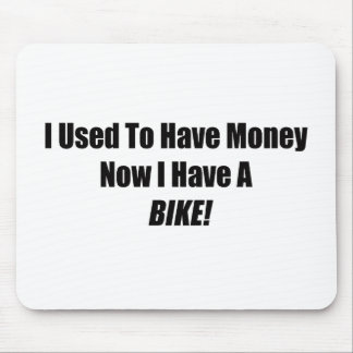 I Used To Have Money Now I Have A Bike Mouse Pad