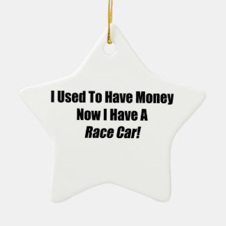 I Used To Have Money Now I Have A Race Car Ceramic Ornament