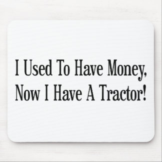 I Used To Have Money Now I Have A Tractor Mouse Pad